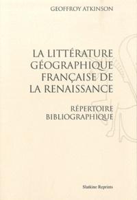 Geoffroy Atkinson - La littérature géographique française de la Renaissance - Répertoire bibliographique.
