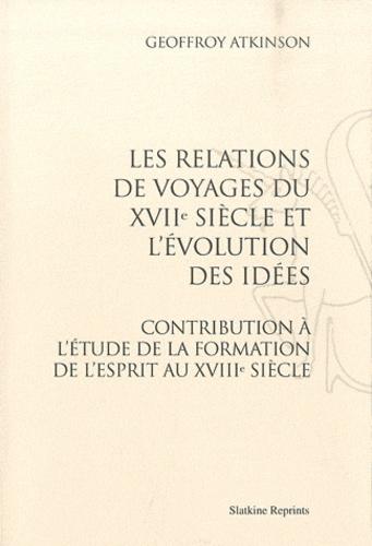 Geoffroy Atkinson - Les relations de voyages du XVIIe siècle et l'évolution des idées - Contribution à l'étude de la formation de l'esprit au XVIIIe siècle.