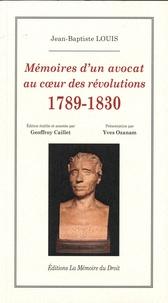 Geoffroy Caillet et Yves Ozanam - Mémoires d'un avocat au coeur des révolutions 1789-1830.