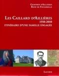 Geoffroy d' Aillières et René de Fougerolle - Les Caillard d'Aillières (1550-2010) - Itinéraire d'une famille engagée.
