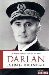 Geoffroy d' Astier - Darlan - La fin d'une énigme.