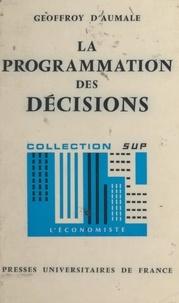 Geoffroy d'Aumale et Pierre Tabatoni - La programmation des décisions - Système de planification-programmation-budgétisation.