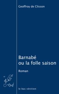 Geoffroy de Clisson - Barnabé ou la folle saison.