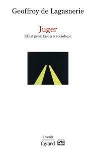 Geoffroy de Lagasnerie - Juger - L'État pénal face à la sociologie.