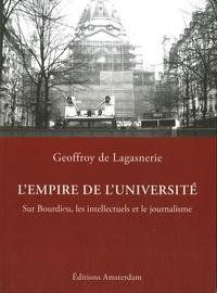 Geoffroy de Lagasnerie - L'Empire de l'Université - Sur Bourdieu, les intellectuels et le journalisme.