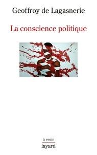 Geoffroy de Lagasnerie - La conscience politique.