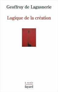 Geoffroy de Lagasnerie - Logique de la création.