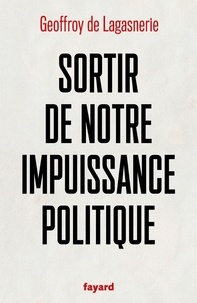 Geoffroy de Lagasnerie - Sortir de notre impuissance politique.