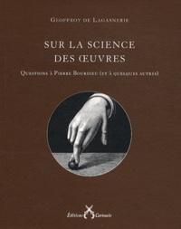 Geoffroy de Lagasnerie - Sur la science des oeuvres - Questions à Pierre Bourdieu (et à quelques autres).
