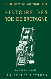 Geoffroy de Monmouth - Histoire des Rois de Bretagne.