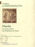 Geoffroy de Monmouth - Merlin - La vie de Merlin ; Les prophéties de Merlin.