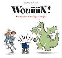 Geoffroy de Pennart - Georges le dragon  : Wouiiiin !.