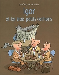 Geoffroy de Pennart - Les Loups (Igor et Cie)  : Igor et les trois petits cochons.