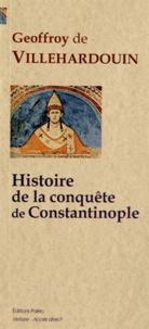 Geoffroy de Villehardouin - Histoire de la conquête de Constantinople.