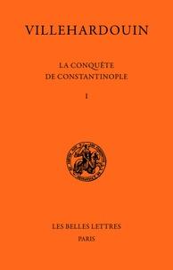 Geoffroy de Villehardouin - La conquête de Constantinople.
