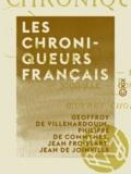 Geoffroy de Villehardouin et Philippe de Commynes - Les Chroniqueurs français - Villehardouin, Froissart, Joinville, Commines : œuvres choisies.