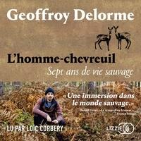 Geoffroy Delorme et Loïc Corbery - L'homme-chevreuil - Sept ans de vie sauvage.