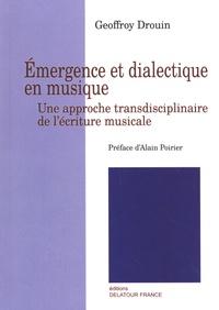 Geoffroy Drouin - Emergence et dialectique en musique - Une approche transdisciplinaire de l'écriture musicale.