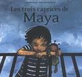 Geoffroy Dussart et Anne-Catherine De Boel - Les trois caprices de Maya.