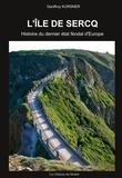 Geoffroy Kursner - L'île de Sercq - Histoire du dernier état féodal d'Europe.