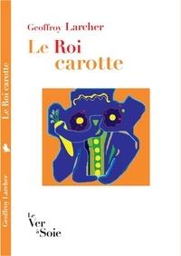 Geoffroy Larcher - Le Roi Carotte.