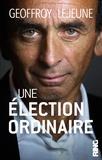 Geoffroy Lejeune - Une élection ordinaire.