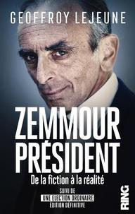 Geoffroy Lejeune - Zemmour Président, de la fiction à la réalité - Suivi de Une élection ordinaire édition définitive.