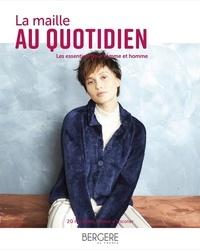 Geoffroy Petit et Corinne Bauvin - La maille au quotidien - Les essentiels pour femme et homme, 20 modèles faciles à tricoter.