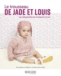 Geoffroy Petit et Corinne Bauvin - Le trousseau de Jade et Louis - Les indispensables de la naissance à 4 ans.