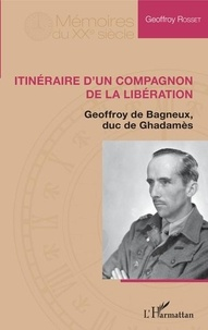 Itinéraire dun compagnon de la Libération - Geoffroy de Bagneux, duc de Ghadamès.pdf
