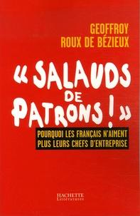 """Geoffroy Roux de Bézieux - """"Salauds de patrons !"""" - Pourquoi les Français n'aiment plus leurs chefs d'entreprise."""