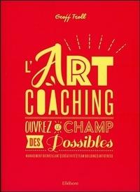 Geoffroy Troll - L'art coaching - Ouvrez le champ des possibles.
