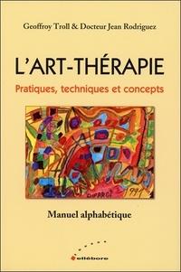 Geoffroy Troll et Jean Rodriguez - L'art-thérapie - Pratiques, techniques et concepts.