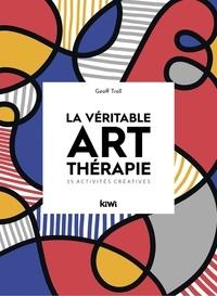Geoffroy Troll - La véritable art-thérapie - 35 activités créatives.