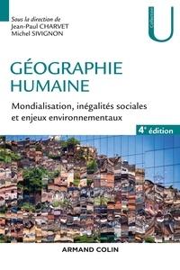 Jean-Paul Charvet - Géographie humaine - 4e éd. - Mondialisation, inégalités sociales et enjeux environnementaux.