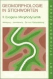 Geomorphologie in Stichworten 2. Exogene Morphodynamik - Abtragung, Verwitterung, Tal- und Flächenbildung.