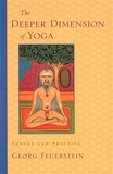 Georg A. Feuerstein - The deeper dimension of yoga - Theory and practice.