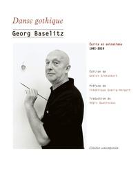Georg Baselitz - Danse gothique - Ecrits et entretiens, 1961-2019.