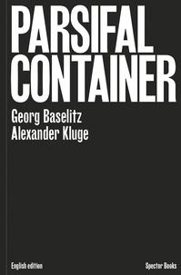 Georg Baselitz - Georg Baselitz / Alexander Kluge : Parsifal Container.