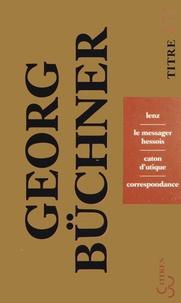 Georg Büchner - Lenz ; Le messager hessois ; Caton d'Utique ; Correspondance.