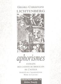 Georg Christoph Lichtenberg - Aphorismes - Extraits des cahiers de brouillon de l'auteur.