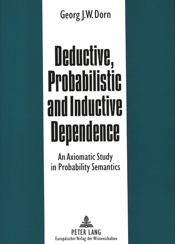 Georg Dorn - Deductive, Probabilistic and Inductive Dependence - An Axiomatic Study in Probability Semantics.