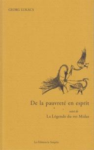 Georg Lukacs - De la pauvreté en esprit - Suivi de La légence du roi Midas.