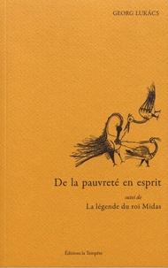 Georg Lukacs - De la pauvreté en esprit - Suivi de La légende du roi Midas.