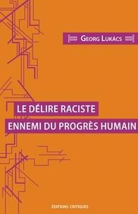 Georg Lukacs - Le délire raciste, ennemi du progrès humain.