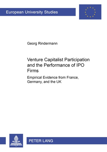 Georg Rindermann - Venture Capitalist Participation and the Performance of IPO Firms - Empirical Evidence from France, Germany, and the UK.