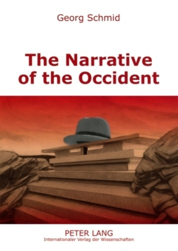Georg Schmid - The Narrative of the Occident - An Essay on Its Present State.