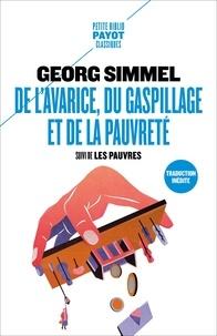 Georg Simmel - De l'avarice, du gaspillage et de la pauvreté - Suivi de Les pauvres.
