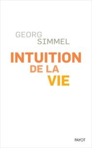 Georg Simmel - Intuition de la vie - Quatre chapitres métaphysiques.