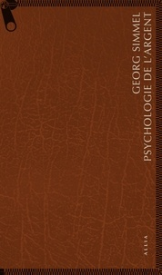 Georg Simmel - Psychologie de l'argent - Suivi de L'argent dans la culture moderne.